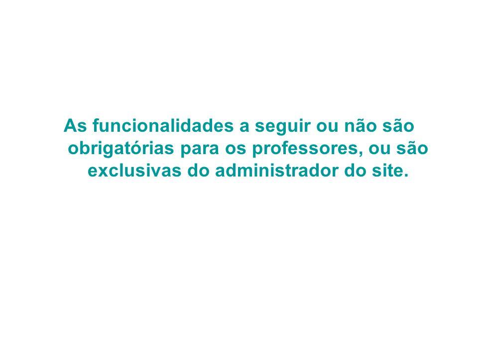 As funcionalidades a seguir ou não são obrigatórias para os professores, ou são exclusivas do administrador do site.