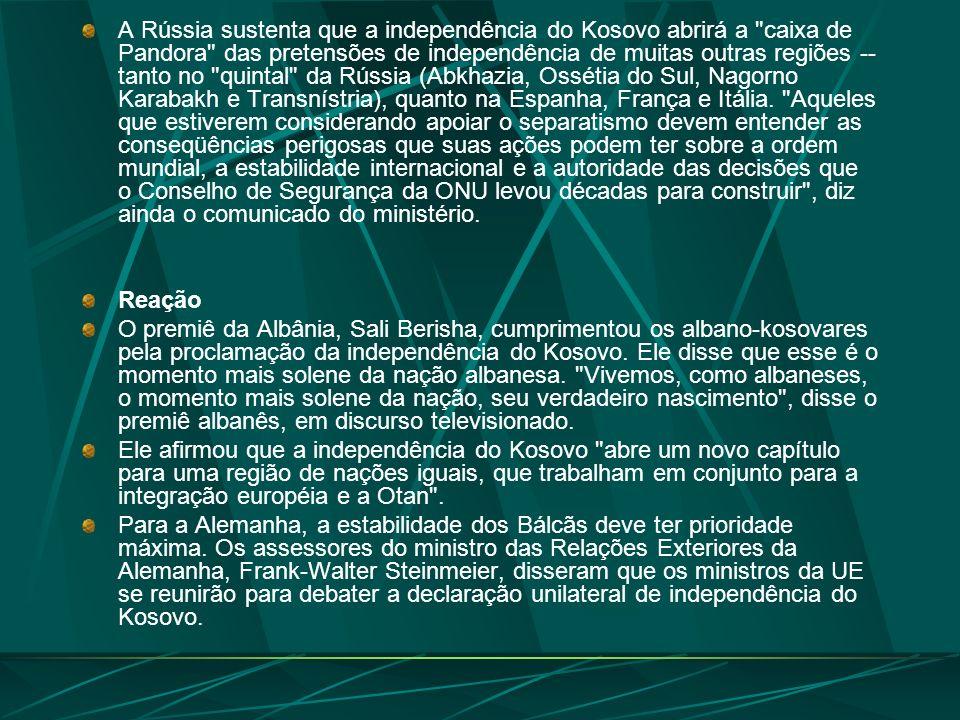 A Rússia sustenta que a independência do Kosovo abrirá a caixa de Pandora das pretensões de independência de muitas outras regiões --tanto no quintal da Rússia (Abkhazia, Ossétia do Sul, Nagorno Karabakh e Transnístria), quanto na Espanha, França e Itália. Aqueles que estiverem considerando apoiar o separatismo devem entender as conseqüências perigosas que suas ações podem ter sobre a ordem mundial, a estabilidade internacional e a autoridade das decisões que o Conselho de Segurança da ONU levou décadas para construir , diz ainda o comunicado do ministério.