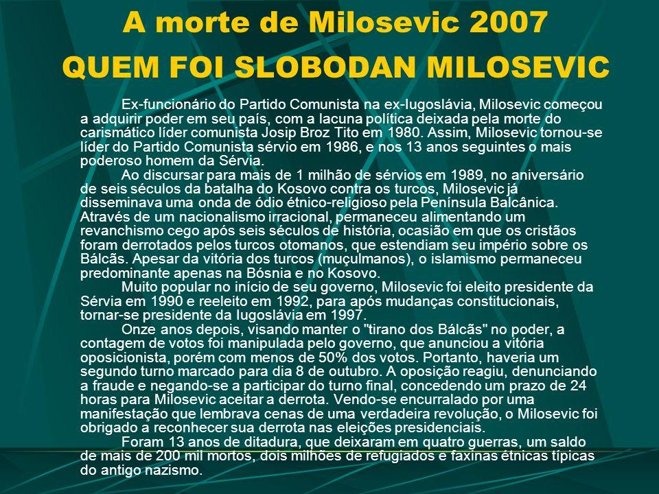 A morte de Milosevic 2007 QUEM FOI SLOBODAN MILOSEVIC