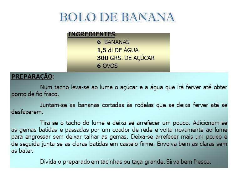BOLO DE BANANA INGREDIENTES: 6 BANANAS 1,5 dl DE ÁGUA