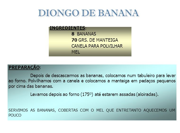 DIONGO DE BANANA INGREDIENTES: 8 BANANAS 70 GRS. DE MANTEIGA