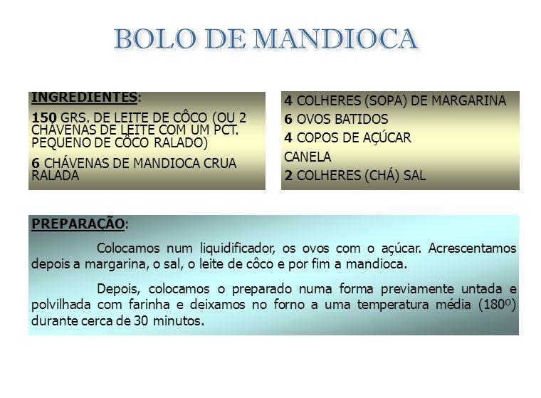 BOLO DE MANDIOCA INGREDIENTES: 4 COLHERES (SOPA) DE MARGARINA