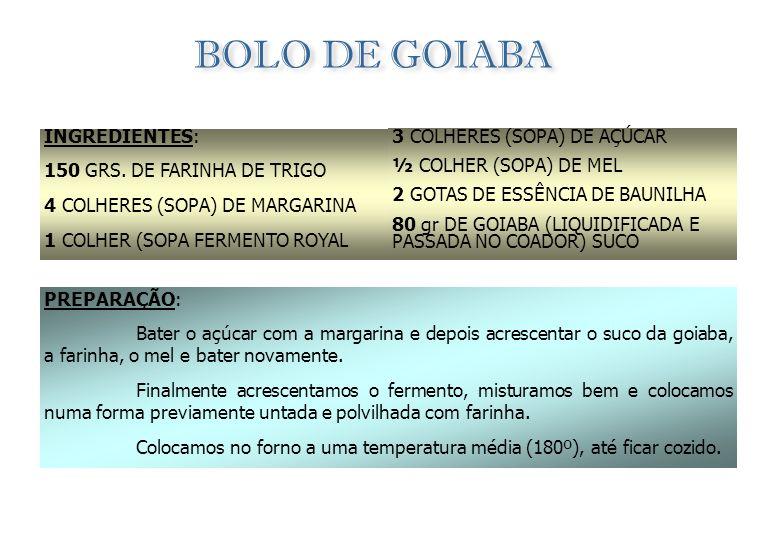BOLO DE GOIABA INGREDIENTES: 3 COLHERES (SOPA) DE AÇÚCAR