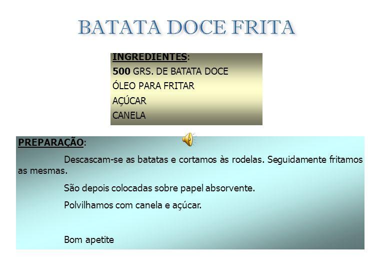 BATATA DOCE FRITA INGREDIENTES: 500 GRS. DE BATATA DOCE