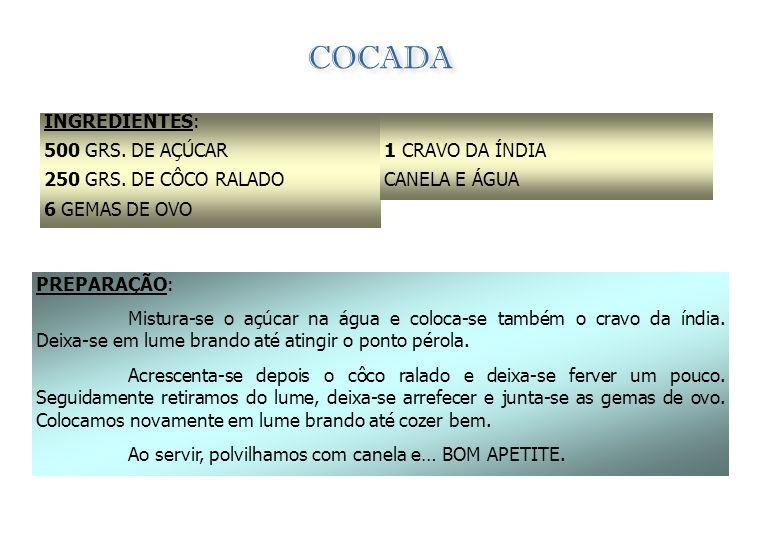 COCADA INGREDIENTES: 500 GRS. DE AÇÚCAR 250 GRS. DE CÔCO RALADO