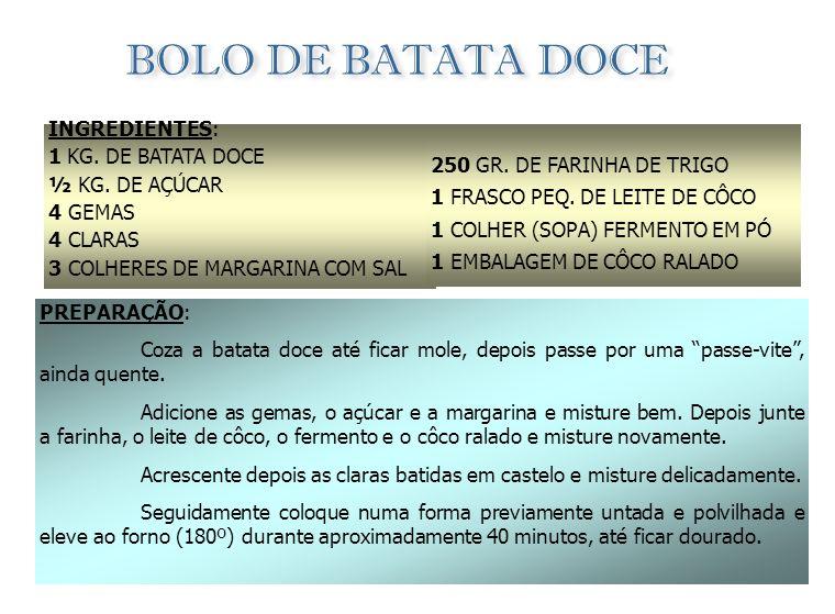 BOLO DE BATATA DOCE INGREDIENTES: 1 KG. DE BATATA DOCE