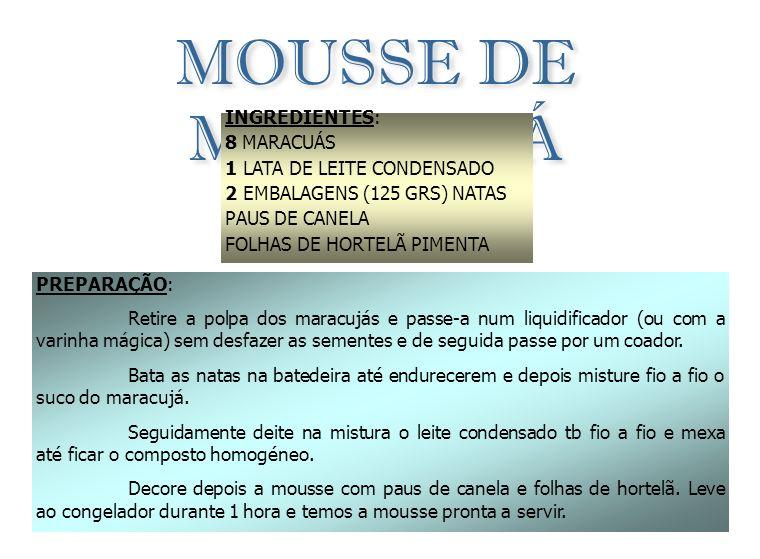 MOUSSE DE MARACUJÁ INGREDIENTES: 8 MARACUÁS 1 LATA DE LEITE CONDENSADO