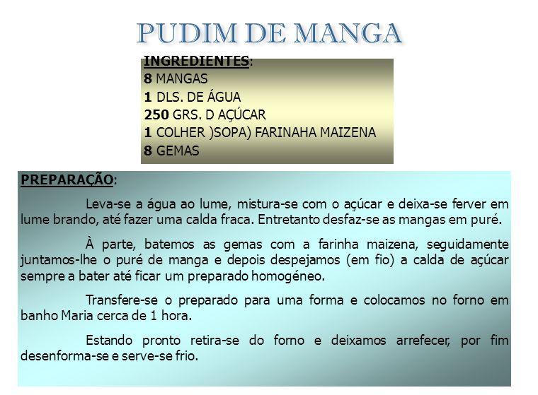 PUDIM DE MANGA INGREDIENTES: 8 MANGAS 1 DLS. DE ÁGUA 250 GRS. D AÇÚCAR