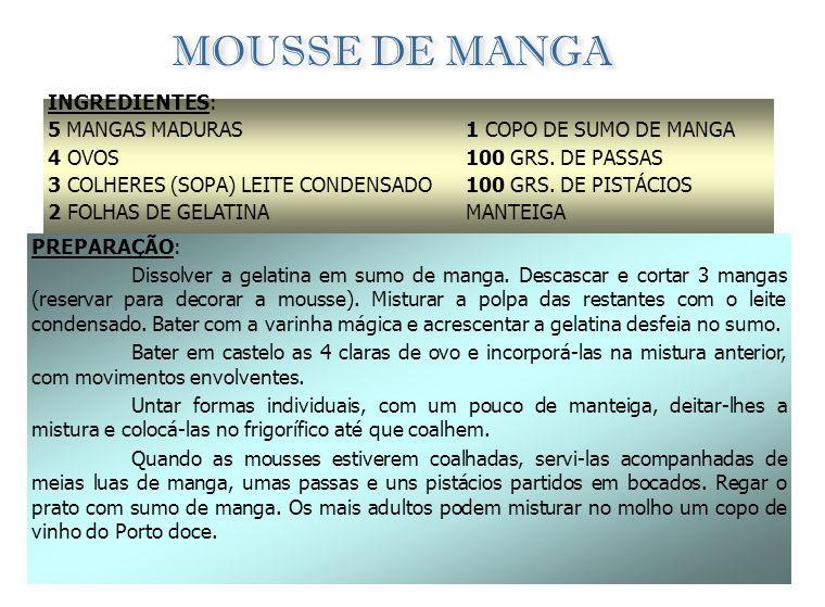 MOUSSE DE MANGA INGREDIENTES: 5 MANGAS MADURAS 4 OVOS
