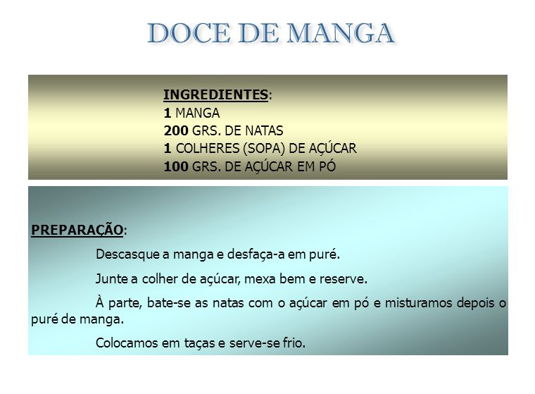 DOCE DE MANGA INGREDIENTES: 1 MANGA 200 GRS. DE NATAS
