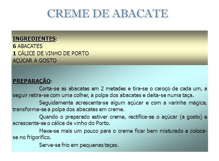 CREME DE ABACATE INGREDIENTES: 6 ABACATES 1 CÁLICE DE VINHO DE PORTO