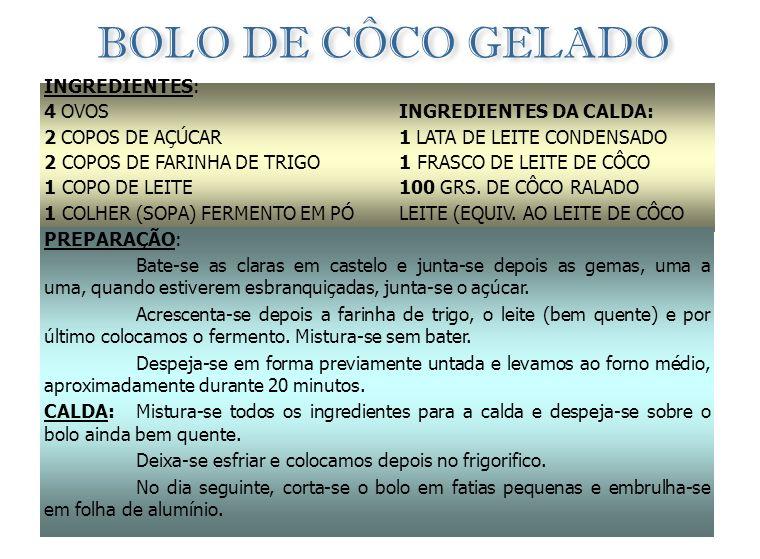 BOLO DE CÔCO GELADO INGREDIENTES: 4 OVOS 2 COPOS DE AÇÚCAR
