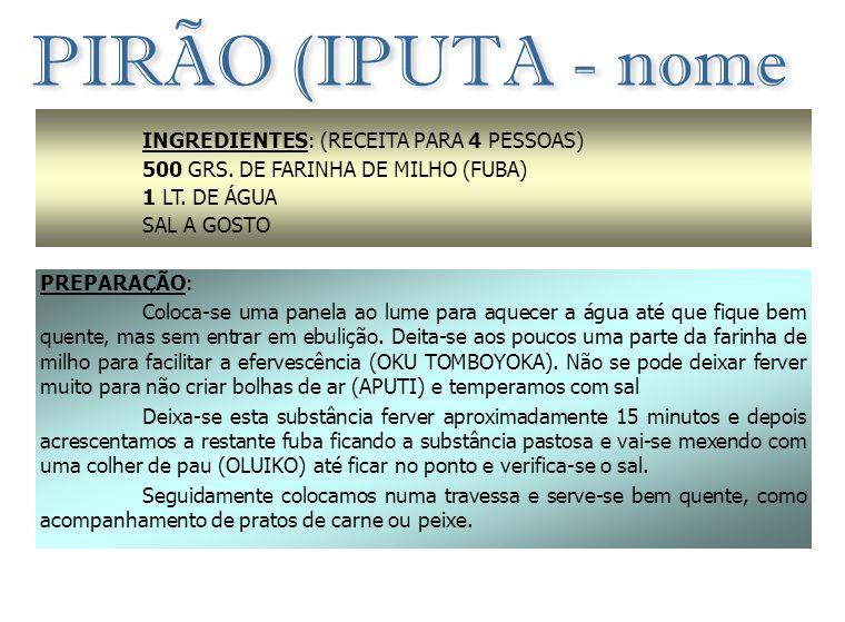 PIRÃO (IPUTA - nome em UMBUNDO)