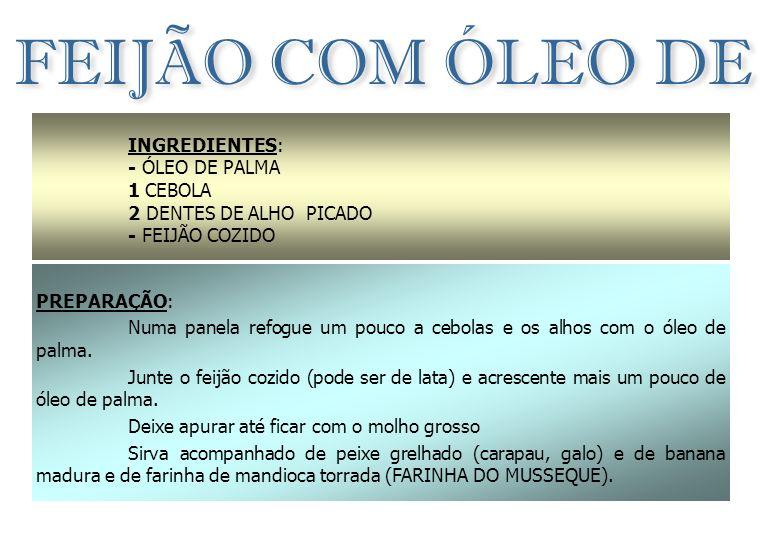 FEIJÃO COM ÓLEO DE PALMA (Dendem)
