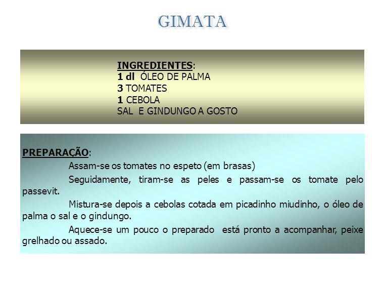 GIMATA INGREDIENTES: 1 dl ÓLEO DE PALMA 3 TOMATES 1 CEBOLA