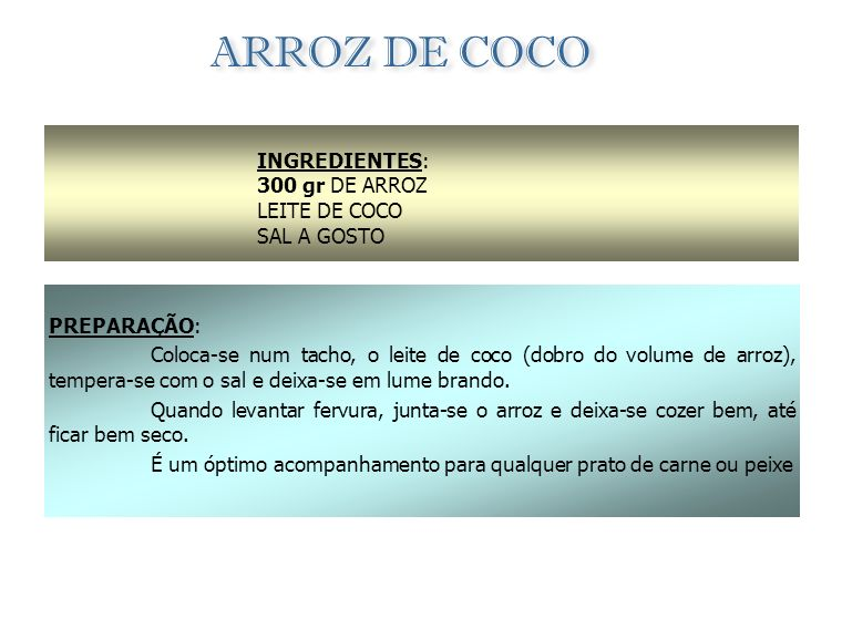 ARROZ DE COCO INGREDIENTES: 300 gr DE ARROZ LEITE DE COCO SAL A GOSTO