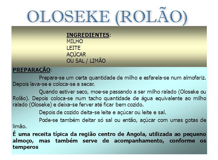 OLOSEKE (ROLÃO) INGREDIENTES: MILHO LEITE AÇÚCAR OU SAL / LIMÃO