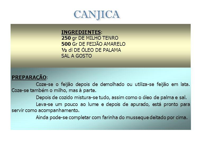 CANJICA INGREDIENTES: 250 gr DE MILHO TENRO 500 Gr DE FEIJÃO AMARELO