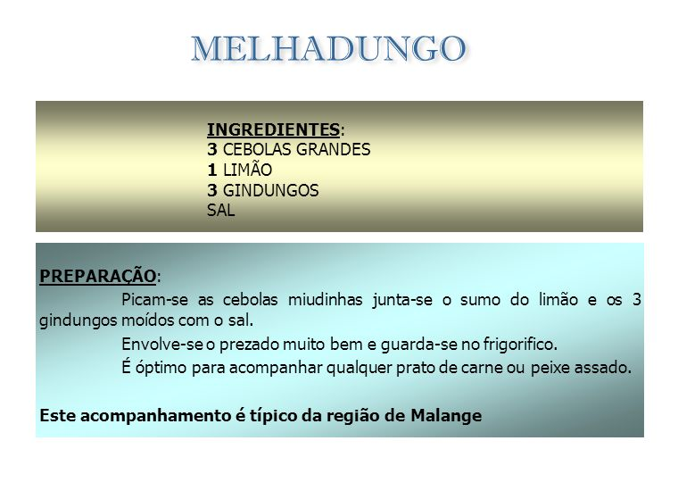 MELHADUNGO INGREDIENTES: 3 CEBOLAS GRANDES 1 LIMÃO 3 GINDUNGOS SAL