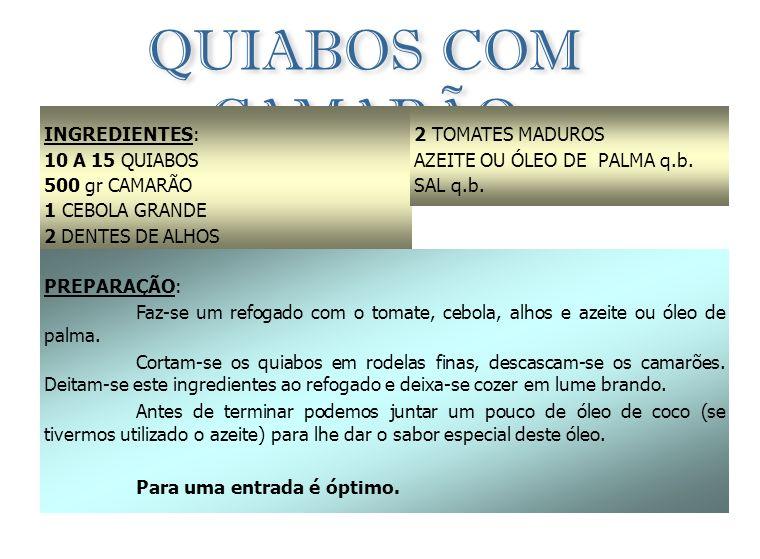 QUIABOS COM CAMARÃO INGREDIENTES: 10 A 15 QUIABOS 500 gr CAMARÃO