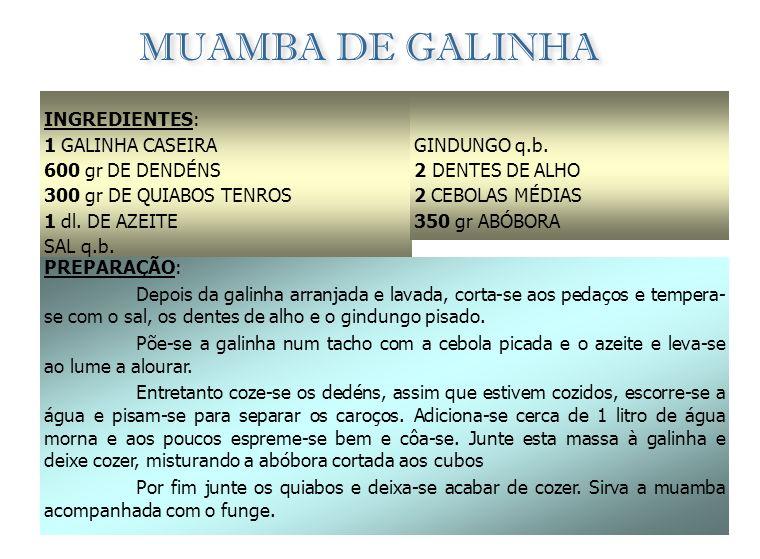 MUAMBA DE GALINHA INGREDIENTES: 1 GALINHA CASEIRA 600 gr DE DENDÉNS