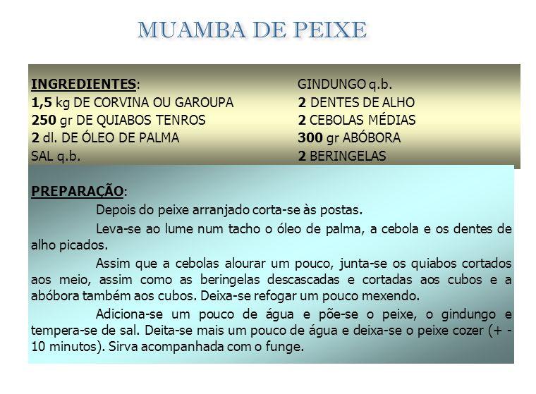 MUAMBA DE PEIXE INGREDIENTES: 1,5 kg DE CORVINA OU GAROUPA