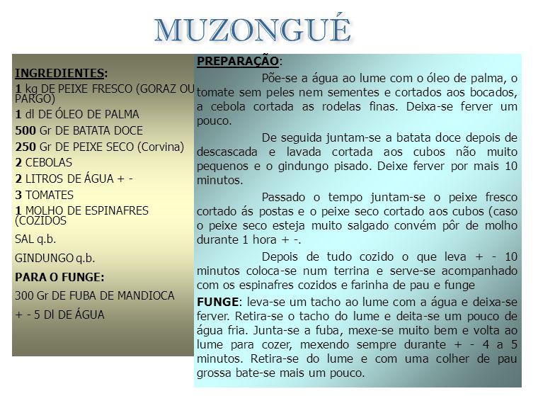 MUZONGUÉ INGREDIENTES: 1 kg DE PEIXE FRESCO (GORAZ OU PARGO) 1 dl DE ÓLEO DE PALMA. 500 Gr DE BATATA DOCE.