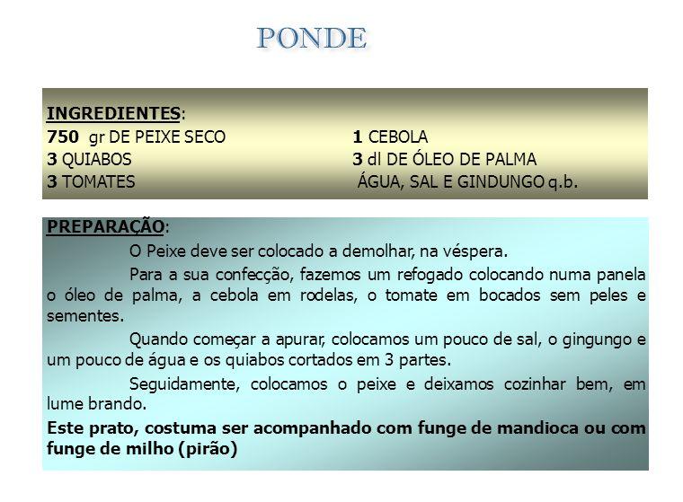 PONDE INGREDIENTES: 750 gr DE PEIXE SECO 3 QUIABOS 3 TOMATES 1 CEBOLA