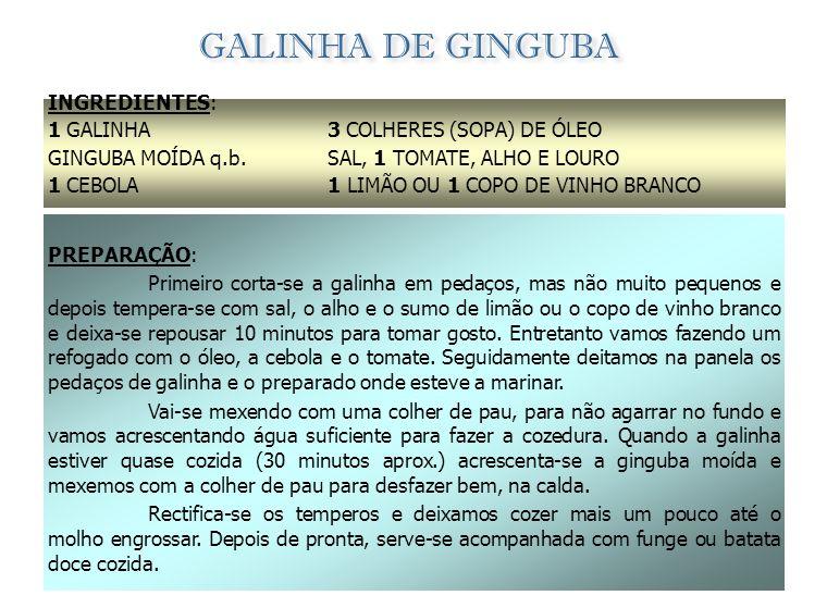 GALINHA DE GINGUBA INGREDIENTES: 1 GALINHA GINGUBA MOÍDA q.b. 1 CEBOLA