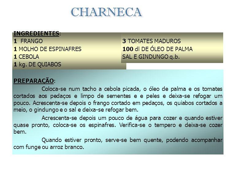 CHARNECA INGREDIENTES: 1 FRANGO 1 MOLHO DE ESPINAFRES 1 CEBOLA