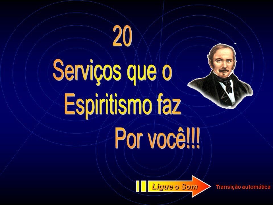 20 Serviços que o Espiritismo faz Por você!!! Ligue o Som