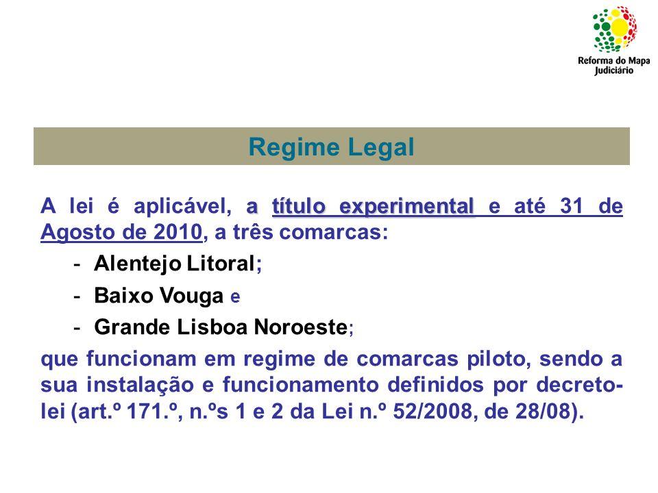 Regime Legal A lei é aplicável, a título experimental e até 31 de Agosto de 2010, a três comarcas: Alentejo Litoral;
