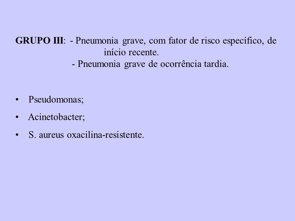 GRUPO III: - Pneumonia grave, com fator de risco específico, de