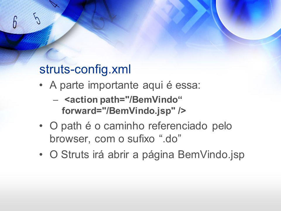 struts-config.xml A parte importante aqui é essa: