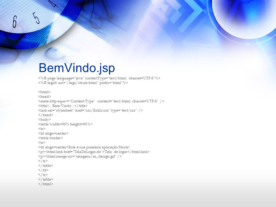 BemVindo.jsp<%@ page language= java contentType= text/html; charset=UTF-8 %> <%@ taglib uri= /tags/struts-html prefix= html %>