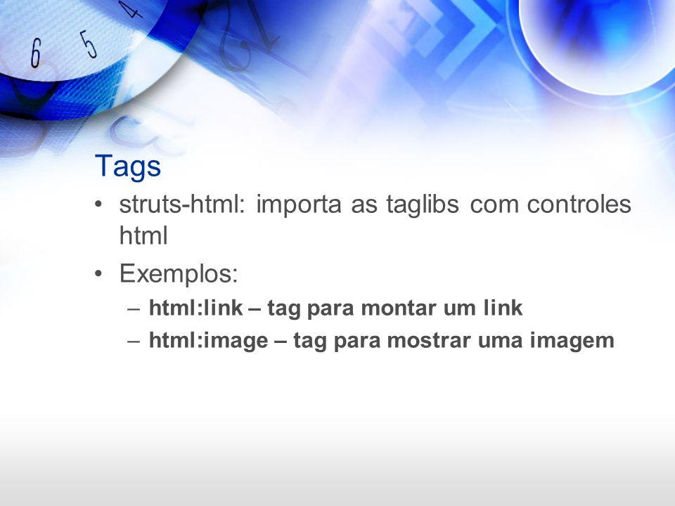 Tags struts-html: importa as taglibs com controles html Exemplos: