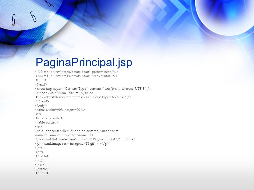 PaginaPrincipal.jsp<%@ taglib uri= /tags/struts-bean prefix= bean %> <%@ taglib uri= /tags/struts-html prefix= html %>