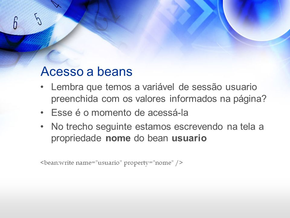 Acesso a beans Lembra que temos a variável de sessão usuario preenchida com os valores informados na página