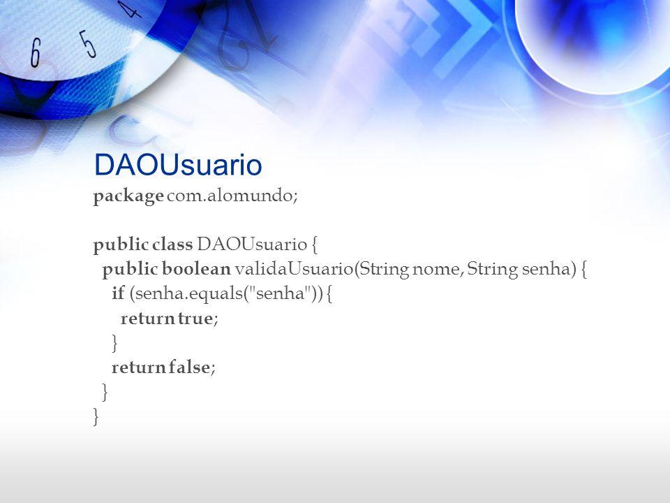 DAOUsuario package com.alomundo; public class DAOUsuario {