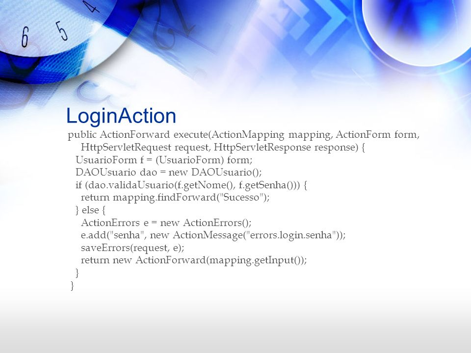 LoginActionpublic ActionForward execute(ActionMapping mapping, ActionForm form, HttpServletRequest request, HttpServletResponse response) {