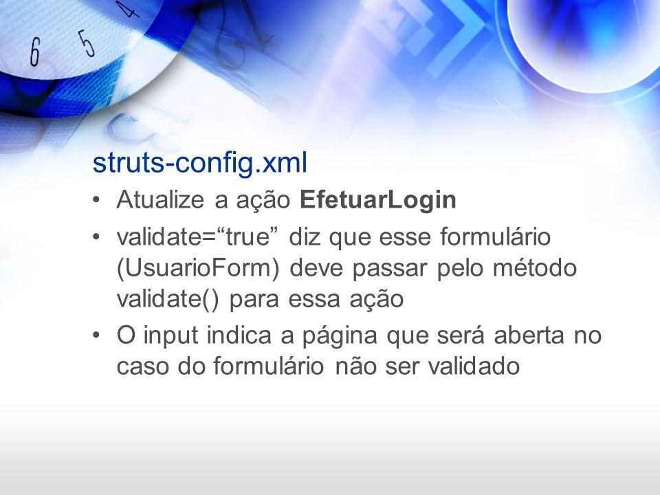 struts-config.xml Atualize a ação EfetuarLogin