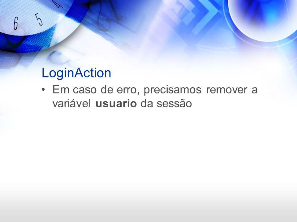 LoginAction Em caso de erro, precisamos remover a variável usuario da sessão