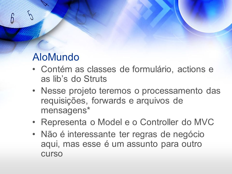AloMundo Contém as classes de formulário, actions e as lib's do Struts