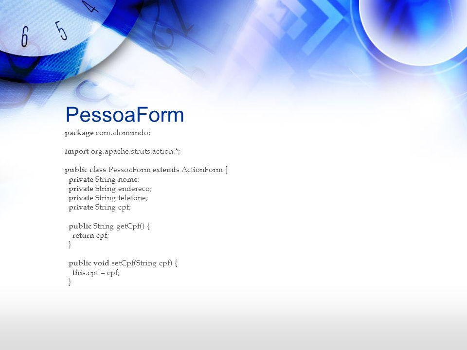 PessoaForm package com.alomundo; import org.apache.struts.action.*;