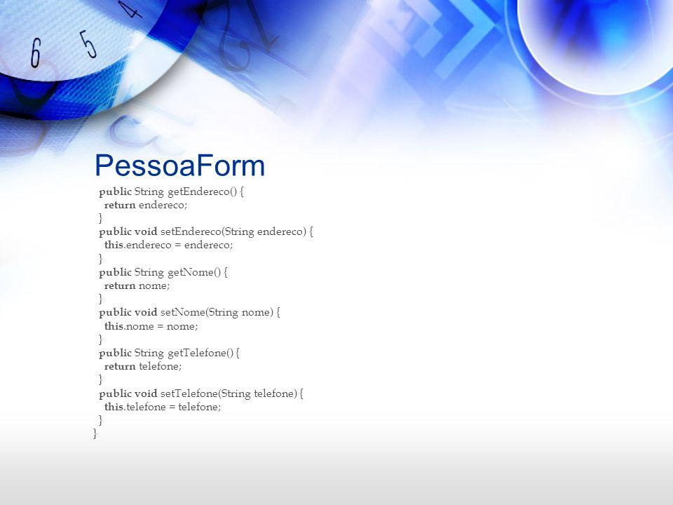 PessoaForm public String getEndereco() { return endereco; }