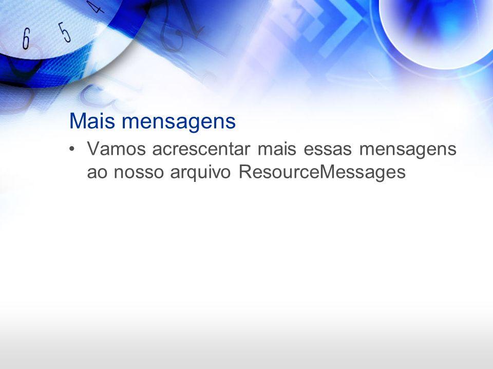 Mais mensagens Vamos acrescentar mais essas mensagens ao nosso arquivo ResourceMessages