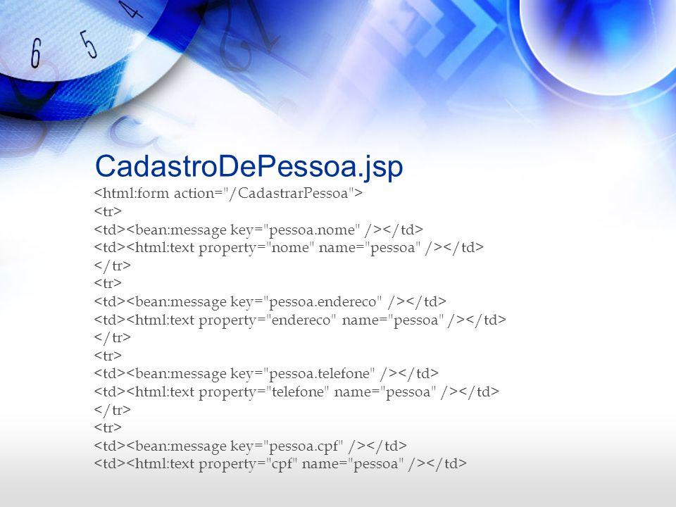 CadastroDePessoa.jsp <html:form action= /CadastrarPessoa >