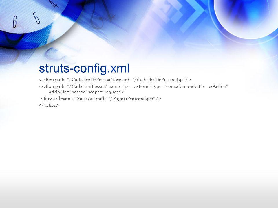 struts-config.xml <action path= /CadastroDePessoa forward= /CadastroDePessoa.jsp />