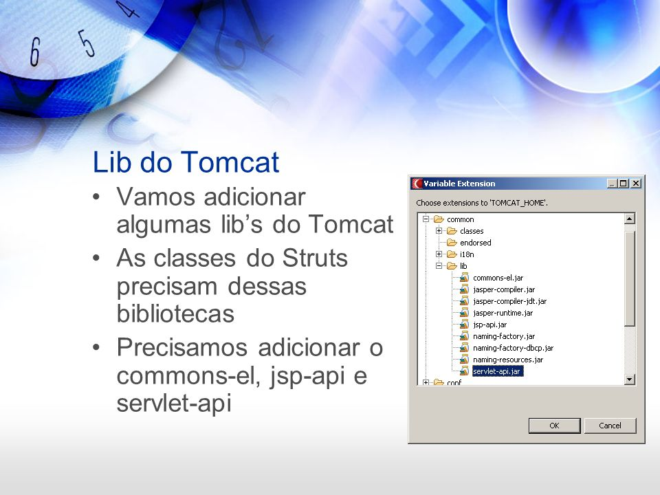 Lib do Tomcat Vamos adicionar algumas lib's do Tomcat