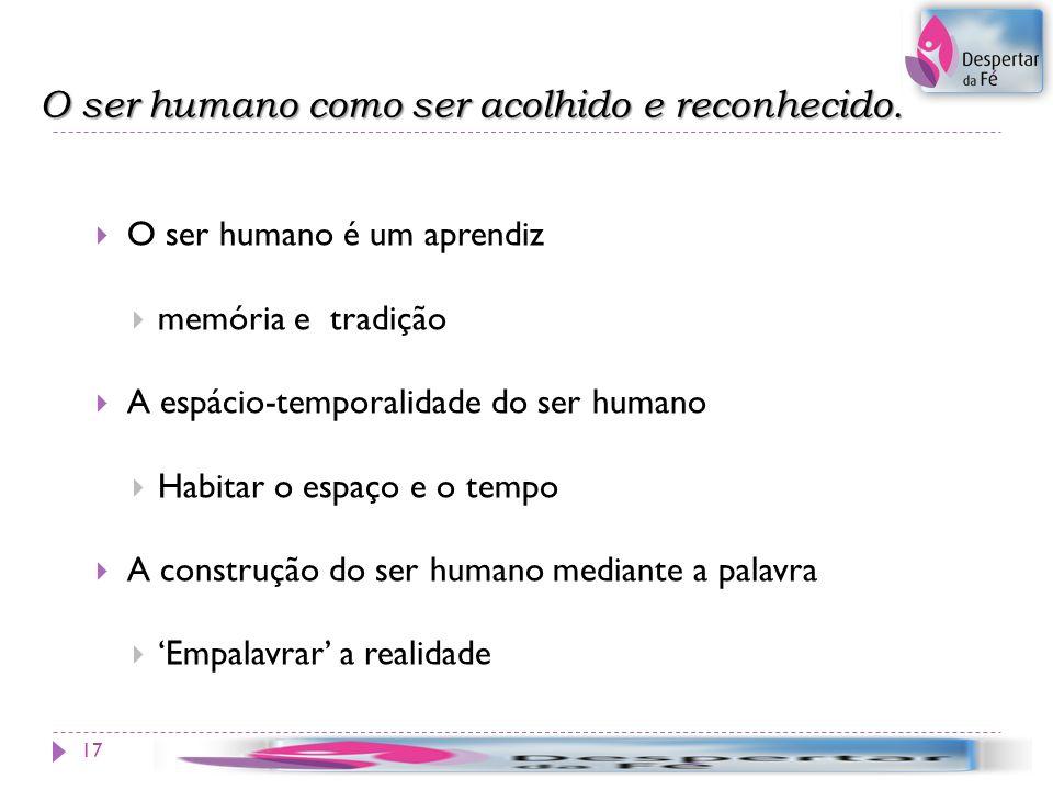 O ser humano como ser acolhido e reconhecido.